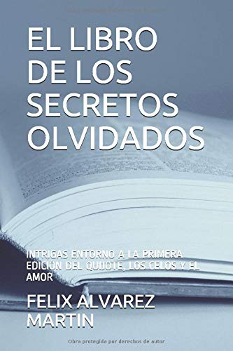 EL LIBRO DE LOS SECRETOS OLVIDADOS: INTRIGAS ENTORNO A LA PRIMERA EDICIÓN DEL QUIJOTE, LOS CELOS Y EL AMOR