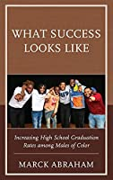 What Success Looks Like: Increasing High School Graduation Rates Among Males of Color
