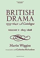 British Drama 1533-1642: A Catalogue: 1603-1608