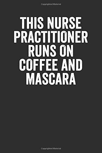 This Nurse Practitioner Runs On Coffee And Mascara: Blank Lined Journal - Notebook For Nurse Practitioner And RN Appreciation