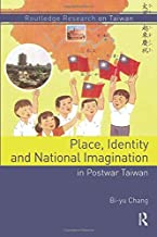 Place, Identity, and National Imagination in Post-war Taiwan (Routledge Research on Taiwan Series)