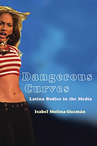 Dangerous Curves: Latina Bodies in the Media (Critical Cultural Communication Book 5) (English Edition)