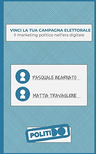 VINCI LA TUA CAMPAGNA ELETTORALE: Il marketing politico nell'era digitale