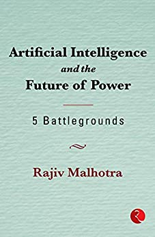 Artificial Intelligence and the Future of Power: 5 Battlegrounds by [RAJIV MALHOTRA]