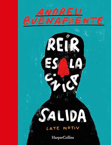 Reír es la única salida: El mejor libro de humor de Buenafuente 2020 (HarperCollins)