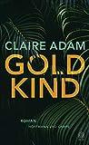 Goldkind: Roman von Claire Adam