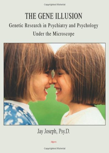 The Gene Illusion - Genetic Research in Psychiatry and Psychology Under the Microscope