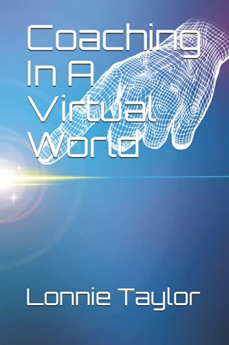 Compare Textbook Prices for Coaching In A Virtual World  ISBN 9798457833852 by Taylor, Lonnie