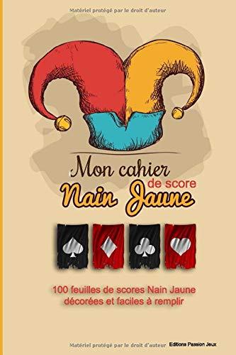 Mon cahier de score nain jaune: Règle du jeu + 100 feuillets décorés et faciles à remplir pour compter vos points - classement des gagnants en bonus (taille 16 x 24 cm)