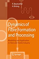 Dynamics of Fibre Formation and Processing: Modelling and Application in Fibre and Textile Industry