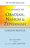 The Message of Obadiah, Nahum & Zephaniah: The Kindness and Severity of God (The Bible Speaks Today)