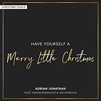 Have Yourself a Merry Little Christmas (feat. Aaron Rodriguez & Joe Murguia)