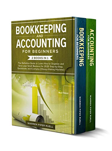 Bookkeeping and Accounting for Beginners: 2 Books in 1: The Definitive Guide to Learn How to Organize and Grow your Small Business for 2020 Step-by-Step. ... (Money-Making Machine) (English Edition)