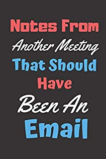 Notes From Another Meeting That Should Have Been An Email: Business Organizer Notebook Record Log Book With Action Items & Notes Secretary Logbook (100 Pages 6 x 9 )
