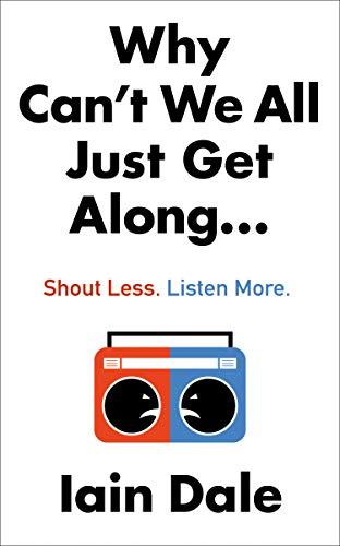 Why Can't We All Just Get Along: Shout Less. Listen More. (English Edition)