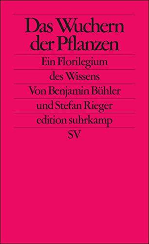 Das Wuchern der Pflanzen: Ein Florilegium des Wissens (edition suhrkamp)