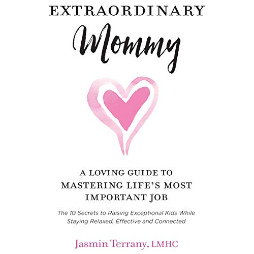Extraordinary Mommy: A Loving Guide to Mastering Life's Most Important Job audiobook cover art