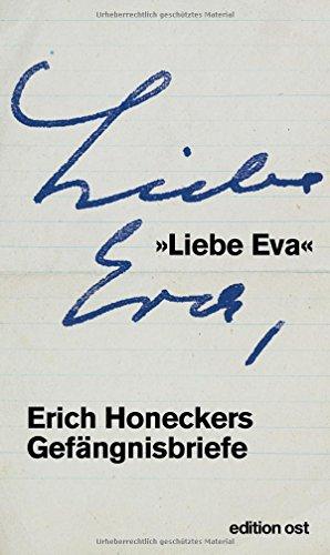 »Liebe Eva«: Erich Honeckers Gefängnisbriefe (edition ost)