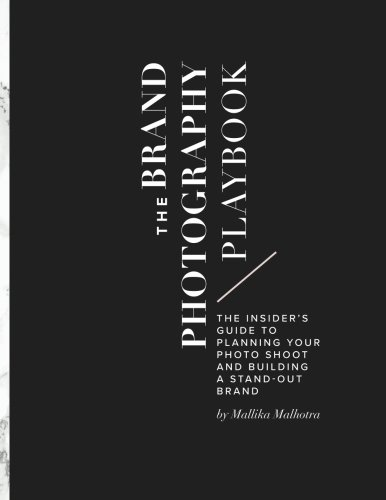 The Brand Photography Playbook: The Insider's Guide to Planning Your Photo Shoot and Building a Stand-Out Brand