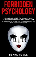 Forbidden Psychology: Beyond Mind Games - The Complete Guide to Discover Techniques of Mass Manipulation and Subdue Anyone's Mind through Subliminal Persuasion and Dark NLP