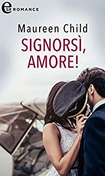 Signorsì, amore! (eLit) (Bachelor Battalion Vol. 4) di [Maureen Child]