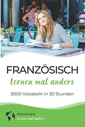 Französisch lernen mal anders - 3000 Vokabeln in 30 Stunden: Spielend einfach Vokabeln lernen mit einzigartigen Merkhilfen und Gedächtnistraining für ... Grammatik und spannender Fun Facts)