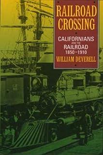 Railroad Crossing: Californians and the Railroad, 1850-1910
