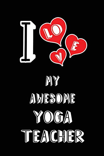 I Love My Awesome Yoga Teacher: Blank Lined 6x9 Love your Yoga Teacher Journal/Notebooks as Gift for Birthday,Valentine's day,Anniversary,Thanks ... family or coworker.