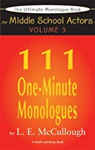 The Ultimate Audition Book For Middle School Actors Volume III: 111 One-Minute Monologues