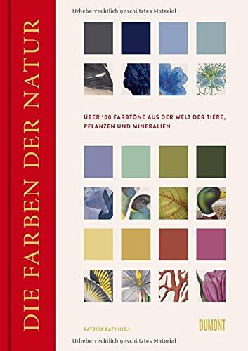 Die Farben der Natur: Über 100 Farbtöne aus der Welt der Tiere, Pflanzen und Mineralien