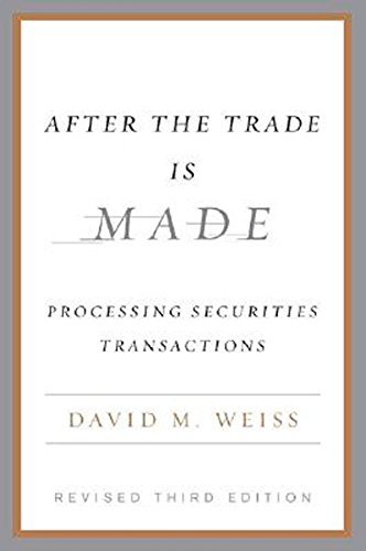 After the Trade Is Made, Revised Ed.: Processing Securities Transactions
