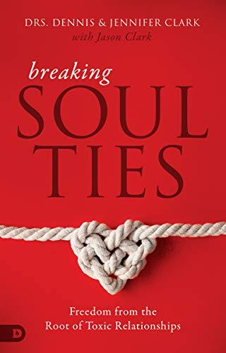 Breaking Soul Ties: Freedom from the Root of Toxic Relationships