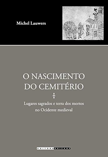 O Nascimento do Cemitério: Lugares Sagrados e Terra dos Mortos no Ocidente Medieval