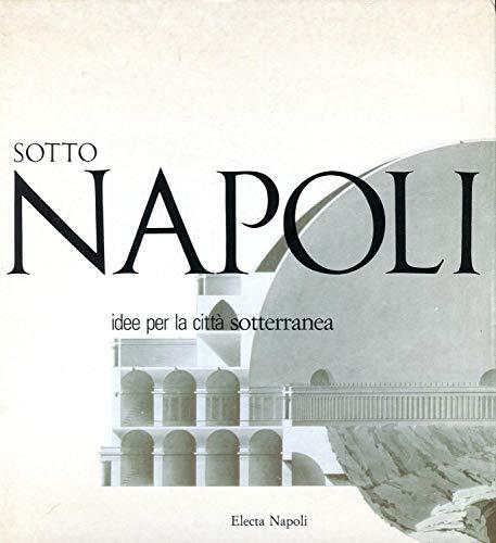 Sotto Napoli. Idee per la città sotterranea