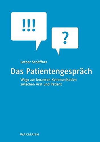 Das Patientengespräch: Wege zur besseren Kommunikation zwischen Arzt und Patient