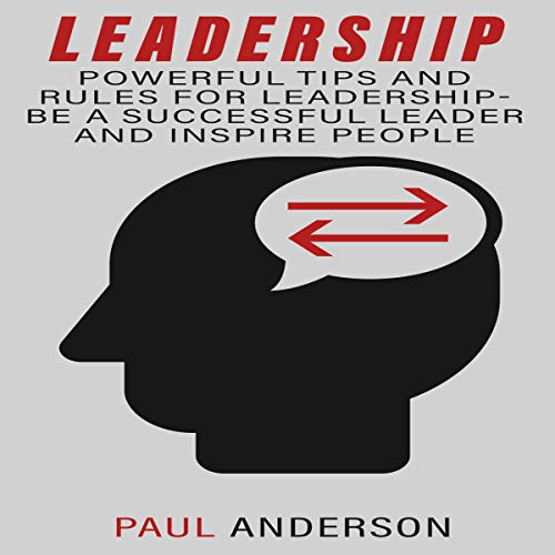 Leadership: Powerful Tips and Rules for Leadership - Be a Successful Leader and Inspire People audiobook cover art