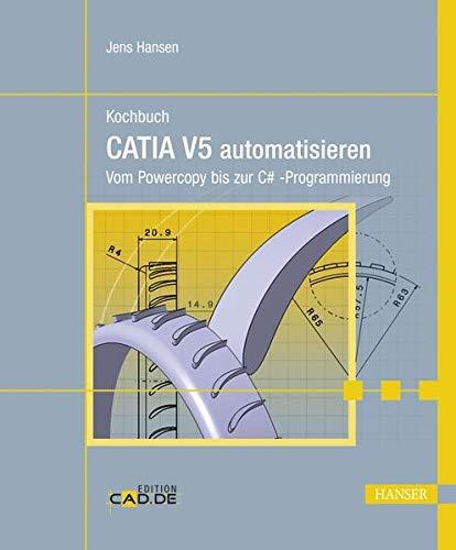 Kochbuch - CATIA V5 automatisieren: Vom Powercopy bis zur C#-Programmierung