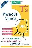 Mieux que des annales : des sujets inédits corrigés - Physique - Chimie - Tle S - Bac