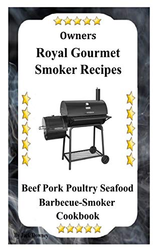 Royal Gourmet Smoker Recipes: Beef Pork Poultry Seafood Barbecue Smoker Cookbook (English Edition)