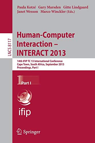 Human-Computer Interaction -- INTERACT 2013: 14th IFIP TC 13 International Conference, Cape Town, South Africa, September 2-6, 2013, Proceedings, Part ... Notes in Computer Science (8117), Band 8117)