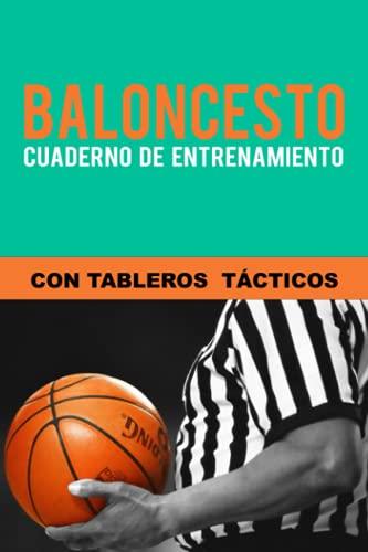 Baloncesto Cuaderno de Entrenamiento con Tableros Tácticos: Libro de Baloncesto para planificar estrategias de juego, evaluar y apuntar   Regalo entrenador baloncesto   Cuaderno de baloncesto