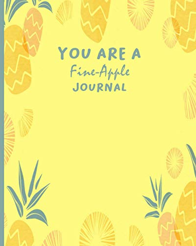 You Are a Fine-Apple Journal: Summer Sweet Pineapple Trendy Notebook, Diary | trendy journal | calligraphy journals | tree of life journal (notebook, diary).