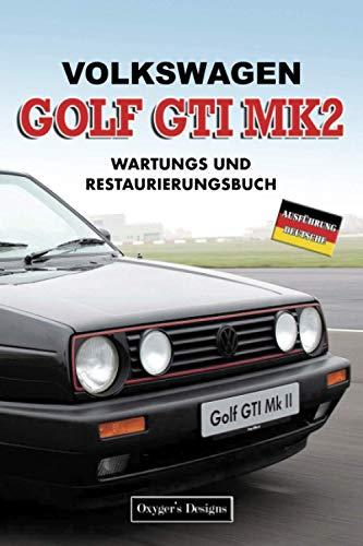 VOLKSWAGEN GOLF GTI MK2: WARTUNGS UND RESTAURIERUNGSBUCH (Deutsche Ausgaben)