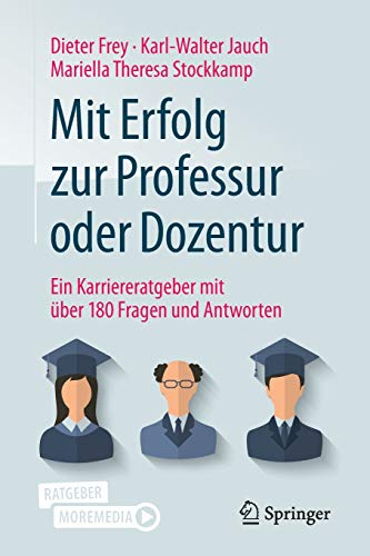 Mit Erfolg zur Professur oder Dozentur: Ein Karriereratgeber mit über 180 Fragen und Antworten