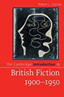 The Cambridge Introduction to British Fiction, 1900–1950 (Cambridge Introductions to Literature)