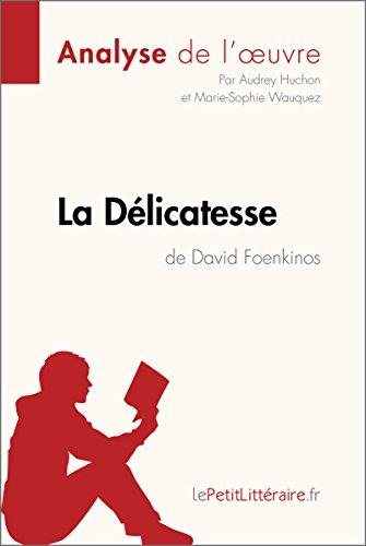 La Délicatesse de David Foenkinos (Analyse de l'oeuvre): Comprendre la littérature avec lePetitLittéraire.fr (Fiche de lecture) (French Edition)