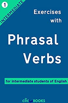 Exercises with Phrasal Verbs #1: For intermediate students of English by [Clic-books Digital Media]