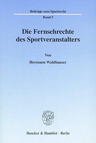 Die Fernsehrechte des Sportveranstalters. (Beiträge zum Sportrecht; BSR 5)