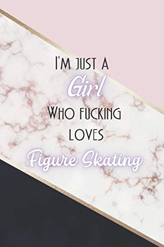 I'm Just A Girl Who Fucking Loves Figure Skating: Figure Skating Gifts: (Novelty Lined Notebook) 6