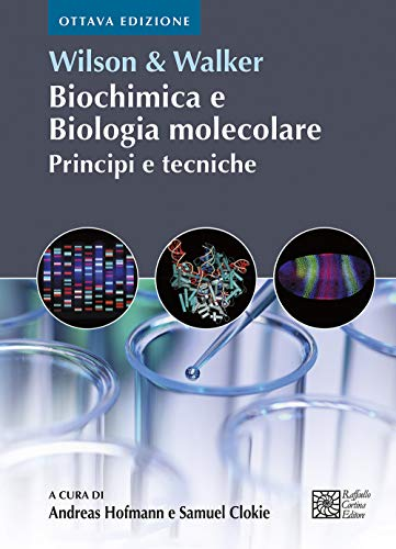 Wilson & Walker. Biochimica e biologia molecolare. Principi e tecniche